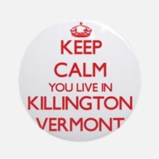 Keep calm you live in Killington Ornament (Round)
