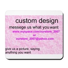 Mouse Pad....CUSTOM (let us know what you want)