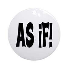 AS IF? Ornament (Round)
