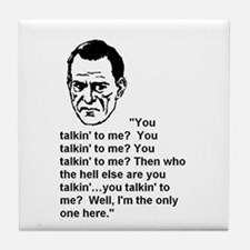 ARE YOU TALKIN' TO ME? Tile Coaster