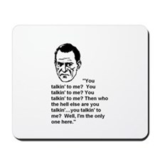 ARE YOU TALKIN' TO ME? Mousepad