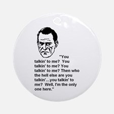 ARE YOU TALKIN' TO ME? Ornament (Round)