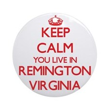 Keep calm you live in Remington V Ornament (Round)