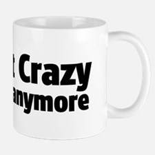 I'm Not Crazy...anymore Small Mugs