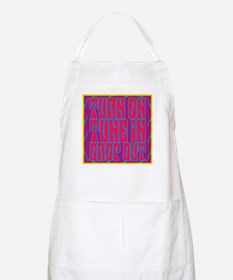 Turn On, Tune In, Drop Out BBQ Apron