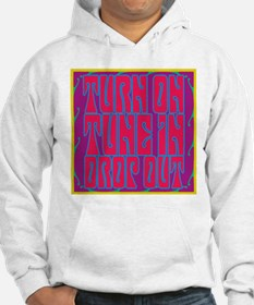 Turn On, Tune In, Drop Out Hoodie