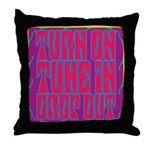 Turn On, Tune In, Drop Out Throw Pillow