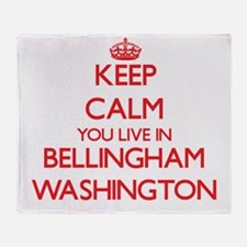Keep calm you live in Bellingham Was Throw Blanket