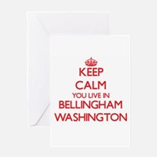 Keep calm you live in Bellingham Wa Greeting Cards