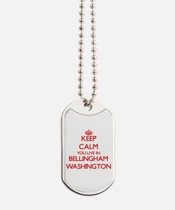 Keep calm you live in Bellingham Washingt Dog Tags