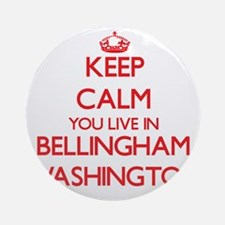 Keep calm you live in Bellingham Ornament (Round)