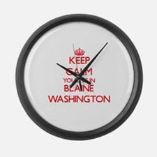 Keep calm you live in Blaine Wash Large Wall Clock