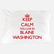 Keep calm you live in Blaine Washingto Pillow Case