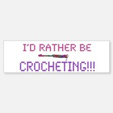 I'd Rather Be Crocheting! Bumper Bumper Bumper Sticker