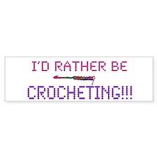 I'd Rather Be Crocheting! Bumper Bumper Sticker