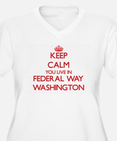 Keep calm you live in Federal Wa Plus Size T-Shirt