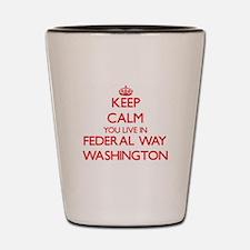 Keep calm you live in Federal Way Washi Shot Glass
