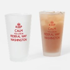 Keep calm you live in Federal Way W Drinking Glass