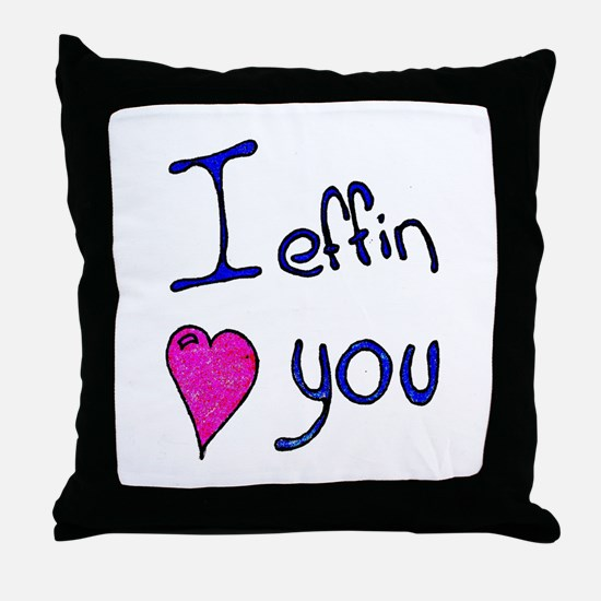 I effin love you Throw Pillow