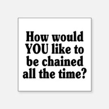 """Would YOU like to be chaine Square Sticker 3"""" x 3"""""""
