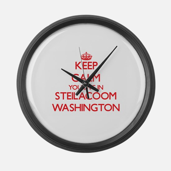 Keep calm you live in Steilacoom Large Wall Clock