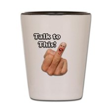 Talk to this! Shot Glass