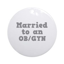 Married to an OB/GYN Ornament (Round)