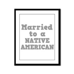 Married to a Native American Framed Panel Print