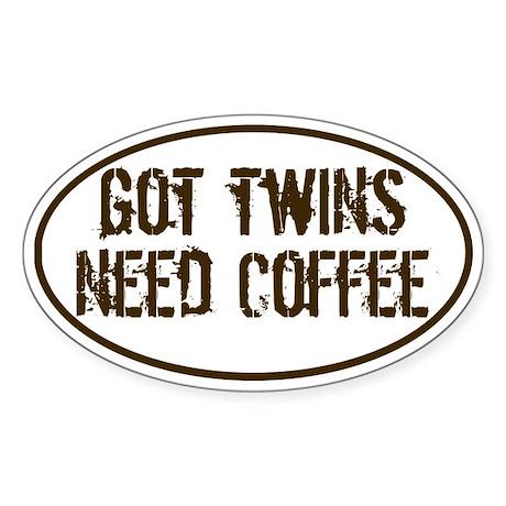 Got Twins NEED Coffee Oval Sticker