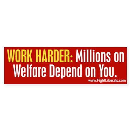 Worker Harder: Millions on Welfare Depend on You
