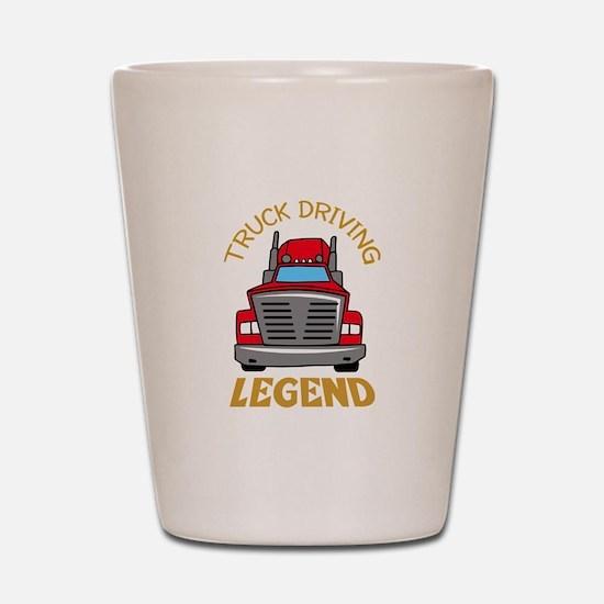 TRUCK DRIVING LEGEND Shot Glass