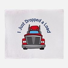 JUST DROPPED A LOAD Throw Blanket