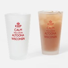 Keep calm you live in Altoona Wisco Drinking Glass