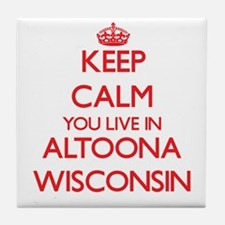 Keep calm you live in Altoona Wiscons Tile Coaster