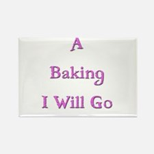 A Baking I Will Go 3 Rectangle Magnet