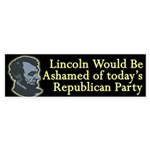 Lincoln Would Be Ashamed bumper sticker