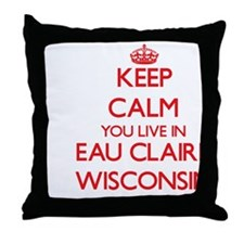 Keep calm you live in Eau Claire Wisc Throw Pillow