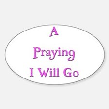 A Praying I Will Go 1 Oval Decal