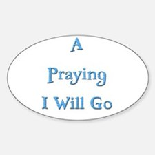 A Praying I Will Go 2 Oval Decal