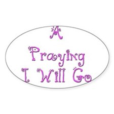 A Praying I Will Go 4 Oval Decal
