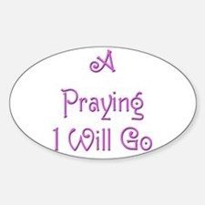 A Praying I Will Go 5 Oval Decal
