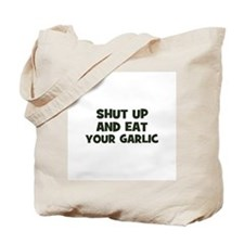 shut up and eat your garlic Tote Bag