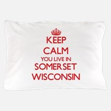 Keep calm you live in Somerset Wiscons Pillow Case
