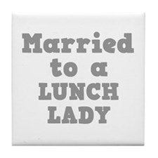 Married to a Lunch Lady Tile Coaster