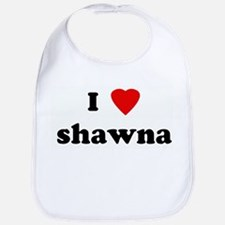 I Love shawna Bib