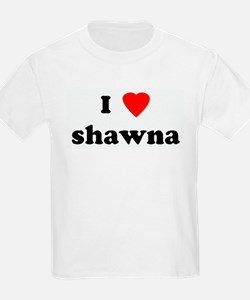 I Love shawna T-Shirt