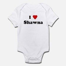I Love Shawna Infant Bodysuit