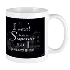 I wasn't born in Superior but... Mugs