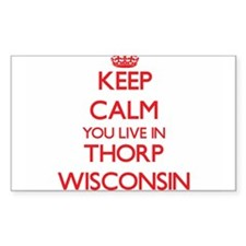 Keep calm you live in Thorp Wisconsin Decal