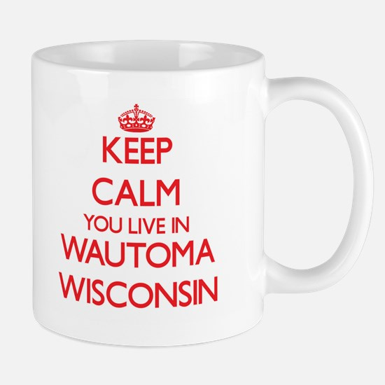 Keep calm you live in Wautoma Wisconsin Mugs